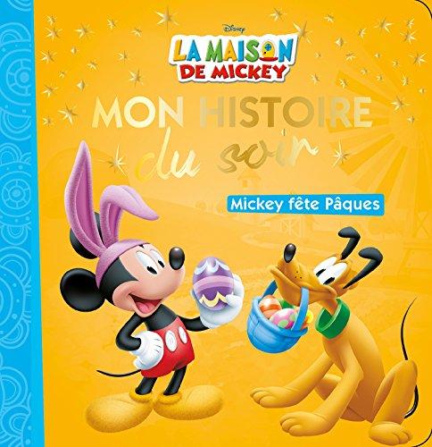 livre la maison de mickey mon histoire du soir mickey f 234 te p 226 ques jeux